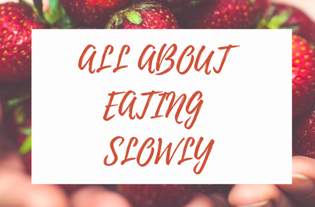 ALL ABOUT EATING SLOWLY